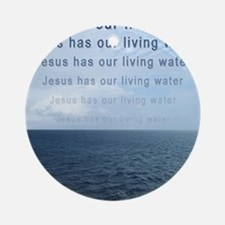 Jesus Has Our Living Water Ornament (Round)