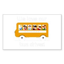 We Love Our Bus Driver Sticker (Rectangular)