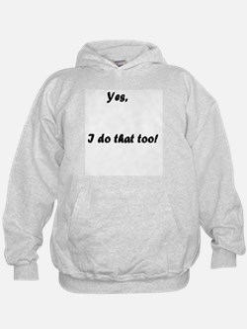 Yes I do Hoodie