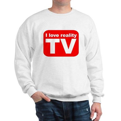 I LOVE REALITY TV AS SEEN ON Sweatshirt
