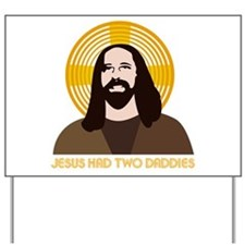 Jesus Had Two Dads Yard Sign