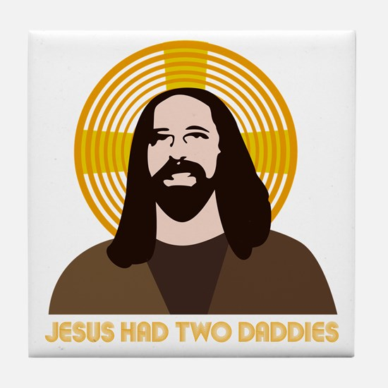 Jesus Had Two Dads Tile Coaster