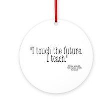 i touch the future i teach Ornament (Round)