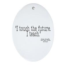 i touch the future i teach Ornament (Oval)