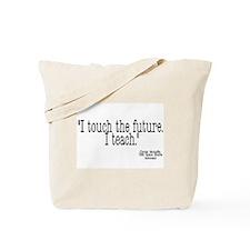 i touch the future i teach Tote Bag