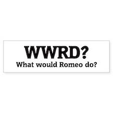 What would Romeo do? Bumper Bumper Sticker