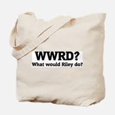 What would Riley do? Tote Bag