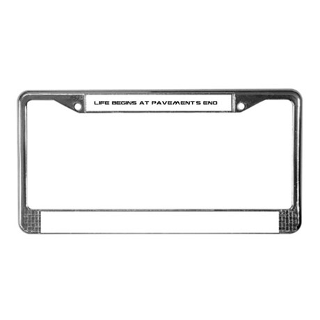 Life begins at pavement's end License Plate Frame