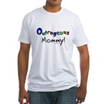 Outrageous mommy Fitted T-Shirt