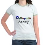 Outrageous mommy Jr. Ringer T-Shirt