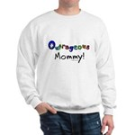 Outrageous mommy Sweatshirt