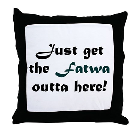 Get the Fatwa Outta Here! Throw Pillow