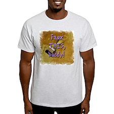 Faux THIS buddy! Ash Grey T-Shirt