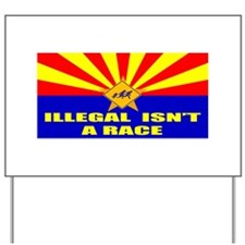 Illegal Isn't A Race Yard Sign
