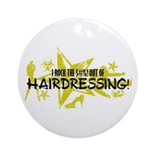 I ROCK THE S#%! - HAIRDRESSING Ornament (Round)