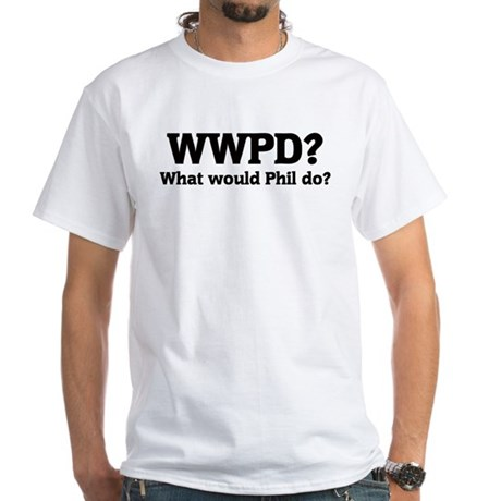 What would Phil do? White T-Shirt