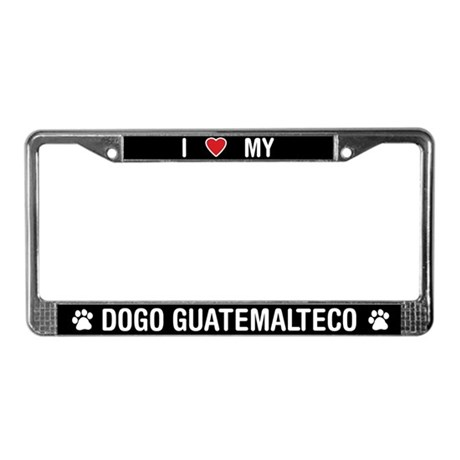 I Love My Dogo Guatemalteco License Plate Frame
