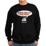 Nothing Sucks Like a Big O Sweatshirt (dark)