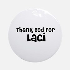 Thank God For Laci Ornament (Round)