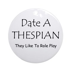 Date A Thespian Ornament (Round)