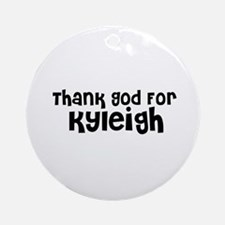 Thank God For Kyleigh Ornament (Round)