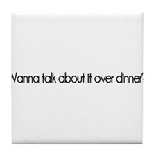 Wanna talk about it over dinner? Tile Coaster