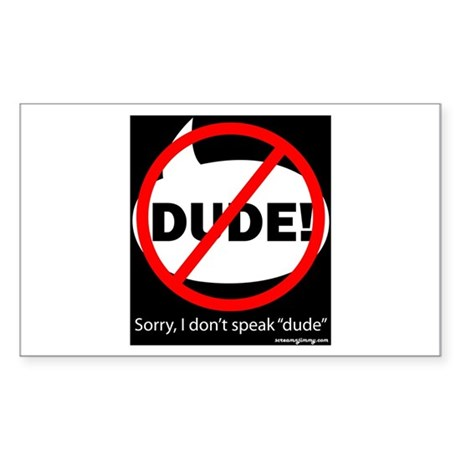 SORRY DUDE-1b Magnets, Sticke Sticker (Rectangle)