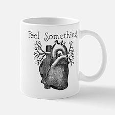 Feel Something Mug