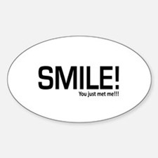 Smile! You just met me!!! Decal