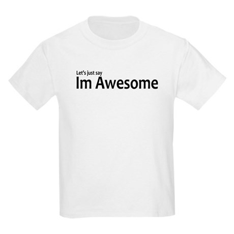 Let's just say Im Awesome Kids Light T-Shirt