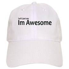 Let's just say Im Awesome Baseball Cap