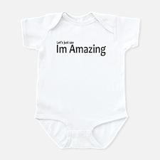 Let's just say Im amazing Infant Bodysuit