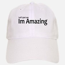 Let's just say Im amazing Baseball Baseball Cap
