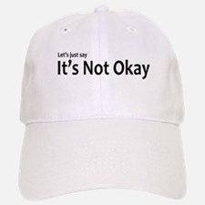 Let's just say It's Not Okay Baseball Baseball Cap