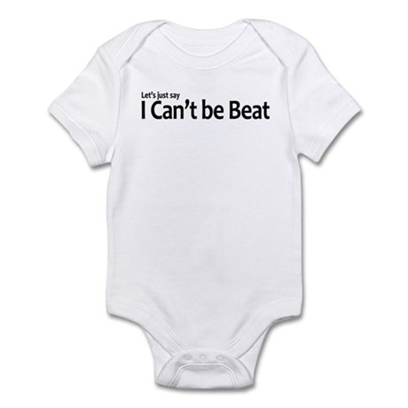 Let's just say I Can't be Beat Infant Bodysuit