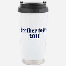Brother-to-Be 2011 Stainless Steel Travel Mug