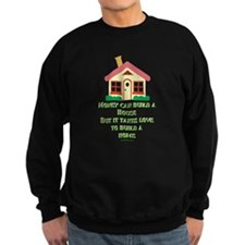 Love Builds A Home Sweatshirt