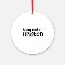 Thank God For Kristen Ornament (Round)