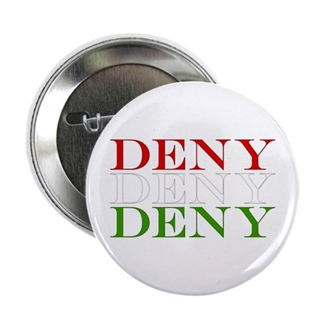 "Deny, Deny, Deny 2.25"" Button (10 pack)"
