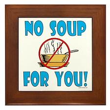 """""""No Soup For You!"""" Framed Tile"""
