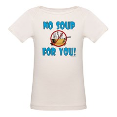 """No Soup For You!"" Organic Baby T-Shirt"