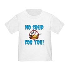 """""""No Soup For You!"""" T"""