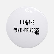 I am the Anti-Princess Ornament (Round)