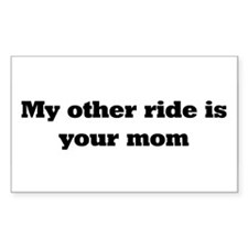 my other ride is your mom Rectangle Decal