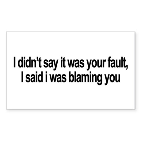 I didnt say it was your fault Sticker (Rectangle)