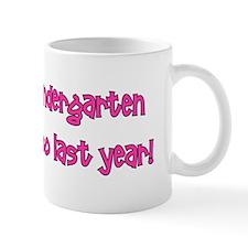 Kindergarten is SO last year! Mug