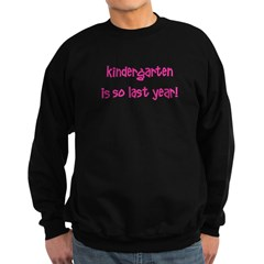 Kindergarten is SO last year! Sweatshirt