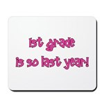 1st Grade So Last Year! Mousepad