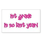 1st Grade So Last Year! Sticker (Rectangle)