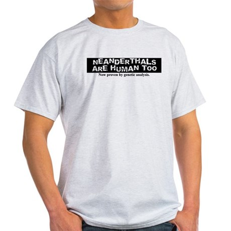 Neanderthals are Human Light T-Shirt